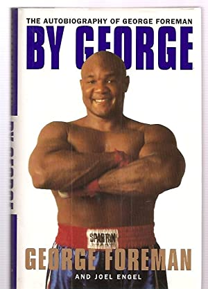 BY GEORGE: THE AUTOBIOGRAPHY OF GEORGE FOREMAN: Foreman, George and