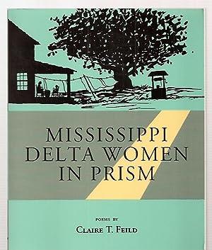 MISSISSIPPI DELTA WOMEN IN PRISM: POEMS: Feild, Claire T.