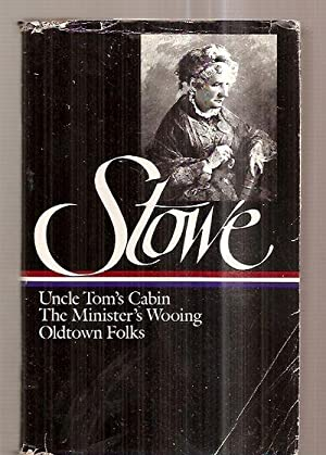 Stowe: Three Novels Uncle Tom's Cabin, The Minister's Wooing, Oldtown Folks