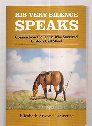 HIS VERY SILENCE SPEAKS: COMANCHE --- THE: Lawrence, Elizabeth Atwood