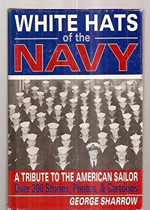 WHITE HATS OF THE NAVY [A TRIBUTE: Sharrow, George R.