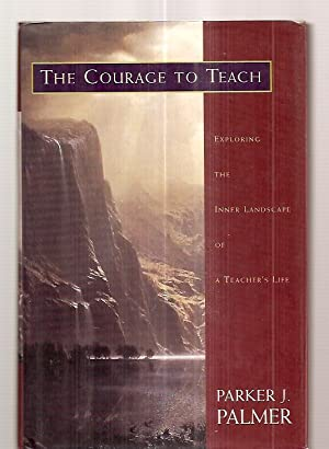 THE COURAGE TO TEACH: EXPLORING THE INNER: Palmer, Parker J.