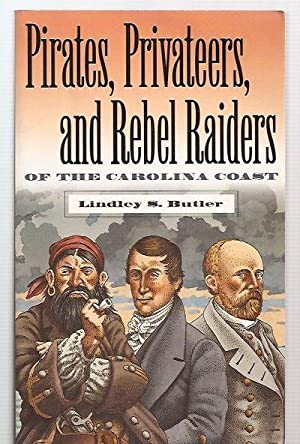 PIRATES, PRIVATEERS, AND REBEL RAIDERS OF THE: Butler, Lindley S.