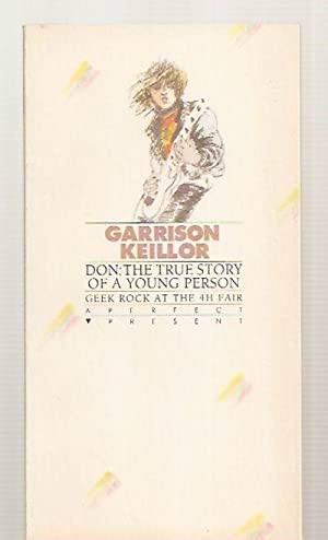 DON: THE TRUE STORY OF A YOUNG PERSON: GEEK ROCK AT THE 4H FAIR: Keillor, Garrison [illustrated by ...