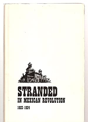 STRANDED IN MEXICAN REVOLUTION 1923-1924: McKay, Hugh Dixon