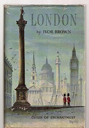 LONDON [CITIES OF ENCHANTMENT]: Brown, Ivor [Dust