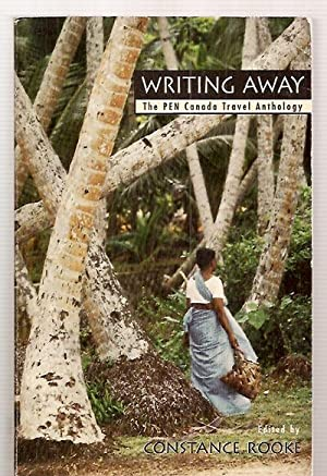 WRITING AWAY: THE PEN CANADA TRAVEL ANTHOLOGY: Rooke, Constance (edited