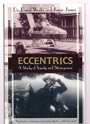 ECCENTRICS: A STUDY OF SANITY AND STRANGENESS: Weeks, Dr David