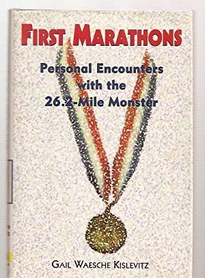 FIRST MARATHONS: PERSONAL ENCOUNTERS WITH THE 26.2-MILE: Kislevitz, Gail Waesche