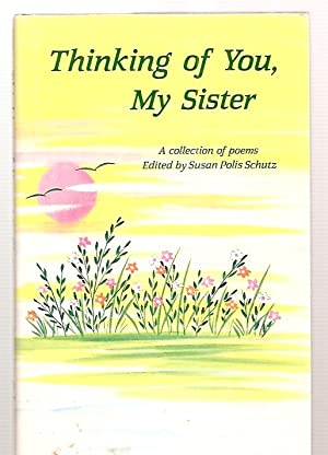 THINKING OF YOU, MY SISTER: A COLLECTION: Schutz, Susan Polis