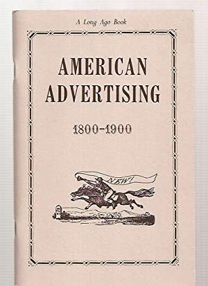 AMERICAN ADVERTISING 1800 --- 1900 [A LONG: Anonymous) [Myron Johnson,