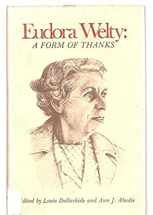 EUDORA WELTY: A FORM OF THANKS: ESSAYS: Dollarhide, Louis and