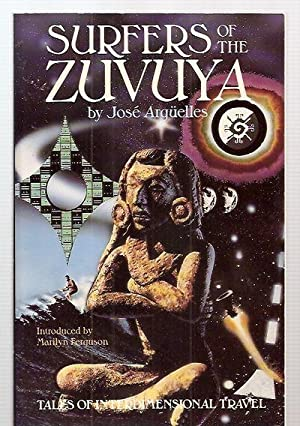 SURFERS OF THE ZUVUYA: TALES OF INTERDIMENSIONAL: Arguelles, Jose [foreword