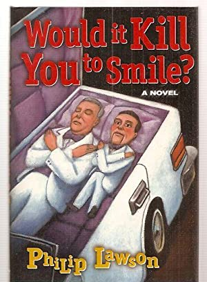 WOULD IT KILL YOU TO SMILE? [A: Lawson, Philip (joint
