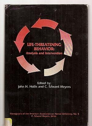 LIFE-THREATENING BEHAVIOR: ANALYSIS AND INTERVENTION [MONOGRAPHS OF: Hollis, John H.