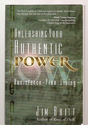 UNLEASHING YOUR AUTHENTIC POWER: RESISTANCE-FREE LIVING: Britt, Jim [cover
