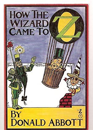 HOW THE WIZARD CAME TO OZ: Abbott, Donald (written