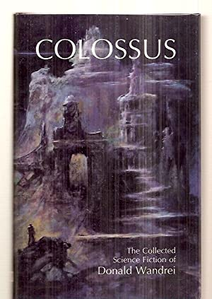 COLOSSUS: THE COLLECTED SCIENCE FICTION OF DONALD: Wandrei, Donald [edited
