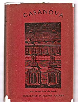CASANOVA'S ESCAPE FROM THE LEADS: BEING HIS OWN ACCOUNT AS TRANSLATED WITH AN INTRODUCTION BY ART...