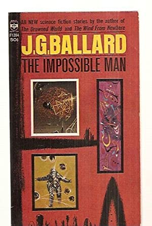 THE IMPOSSIBLE MAN: AND OTHER STORIES: Ballard, J. G.
