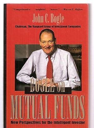 BOGLE ON MUTUAL FUNDS: NEW PERSPECTIVES FOR: Bogle, John C