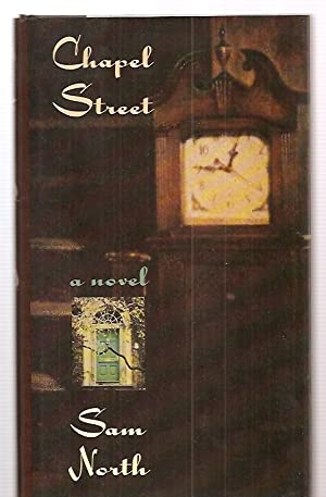 CHAPEL STREET [A NOVEL]: North, Sam [Dust Wrapper design by Liadain Warwick Smith, photographs by ...