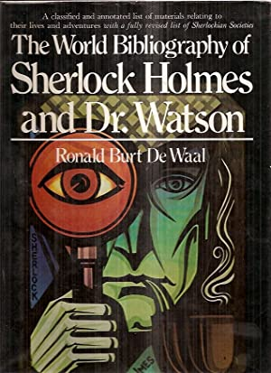The World Bibliography of Sherlock Holmes and Dr. Watson: a Classified and Annotated List of Mate...