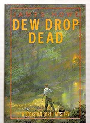 DEW DROP DEAD: A SEABASTIAN BARTH MYSTERY: Howe, James [Dust