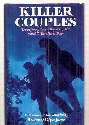 KILLER COUPLES: TERRIFYING TRUE STORIES OF THE: Jones, Richard Glyn