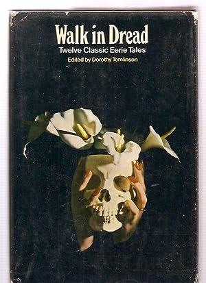 WALK IN DREAD: TWELVE CLASSIC EERIE TALES: Tomlinson, Dorothy (edited