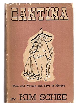 CANTINA [MEN AND WOMEN AND LOVE IN MEXICO]: Schee, Kim [illustrated by Carl Critz]