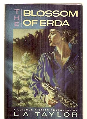 THE BLOSSOM OF ERDA [A SCIENCE FICTION: Taylor, L. A.