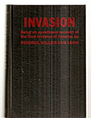 INVASION: BEING THE PERSONAL RECOLLECTIONS OF WHAT: Van Loon, Hendrik