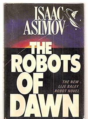 THE ROBOTS OF DAWN [THE NEW LIJE: Asimov, Isaac [Dust