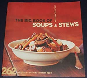 The Big Book of Soups and Stews 262 Recipes for Serious Comfort Food