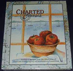 Charted Courses Treasured Recipes from the Auxiliaries of Child and Family Agency of South Easter...