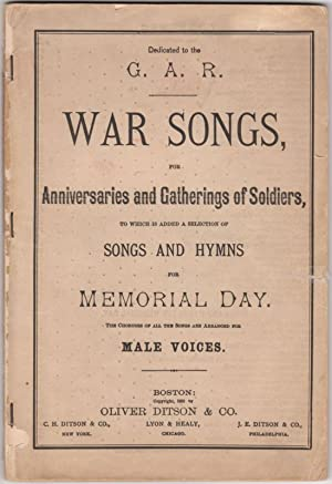 War Songs, for Anniversaries and Gatherings of Soldiers, to Which is Added a Selection of Songs a...