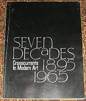 Seven Decades 1895-1965 Cross Currents in Modern Art