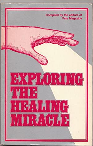 1983 Exploring the Healing Miracle by Fate: Fate Magazine