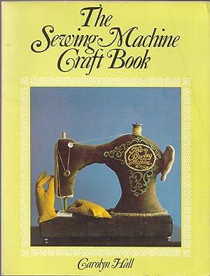 The Sewing Machine Craft Book: Hall, C. ;
