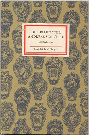 The Sculptor Andreas Schluter with 48 Illustrations the German Title is Der Bildhauer Andreas Sch...