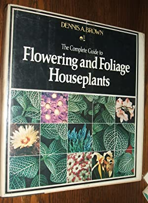 The Complete Guide to Flowering and Foliage: Brown Dennis A
