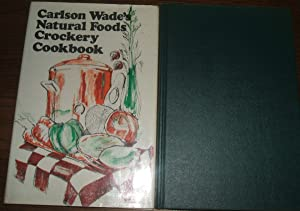 Carlson Wade's Natural Foods Crockery Book