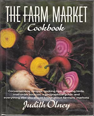 The Farm Market Cookbook: Conversations, Recipes, Cooking Tips, Growing Hints, Mail Order Sources...