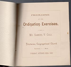Programme of the Ordination Exercises, of Mr. Samuel V. Cole, Trinitarian Congregational Church, ...