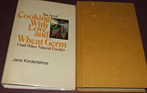 The Art of Cooking with Love and Wheat Germ (And Other Natural Foods)