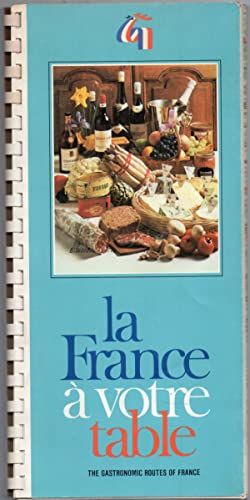 La France a Votre Table the Gastronomic Routes of France , Maps and Illustrations
