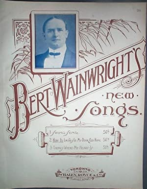 Bert Wainwright's New Song How I'D like to See My Dear Old Home