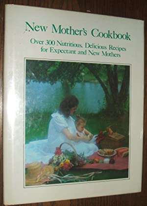 New Mother's Cookbook over 300 Nutritious Delicious Recipes for Expectant and New Mothers