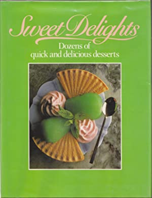 Sweet Delights Dozens of Quick and Delicious Desserts